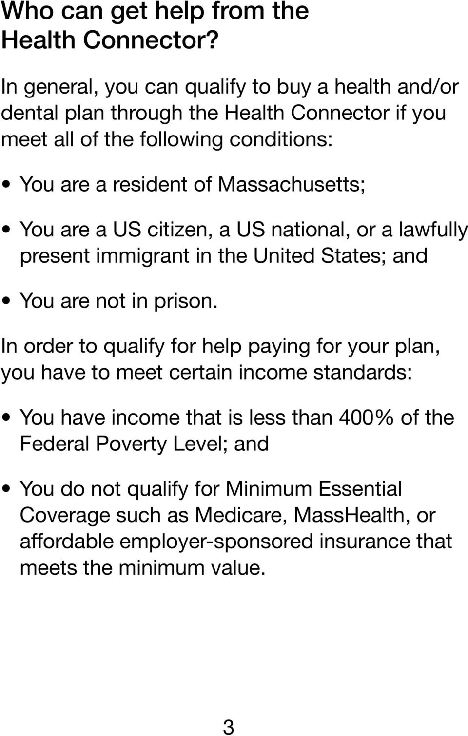 Massachusetts; You are a US citizen, a US national, or a lawfully present immigrant in the United States; and You are not in prison.