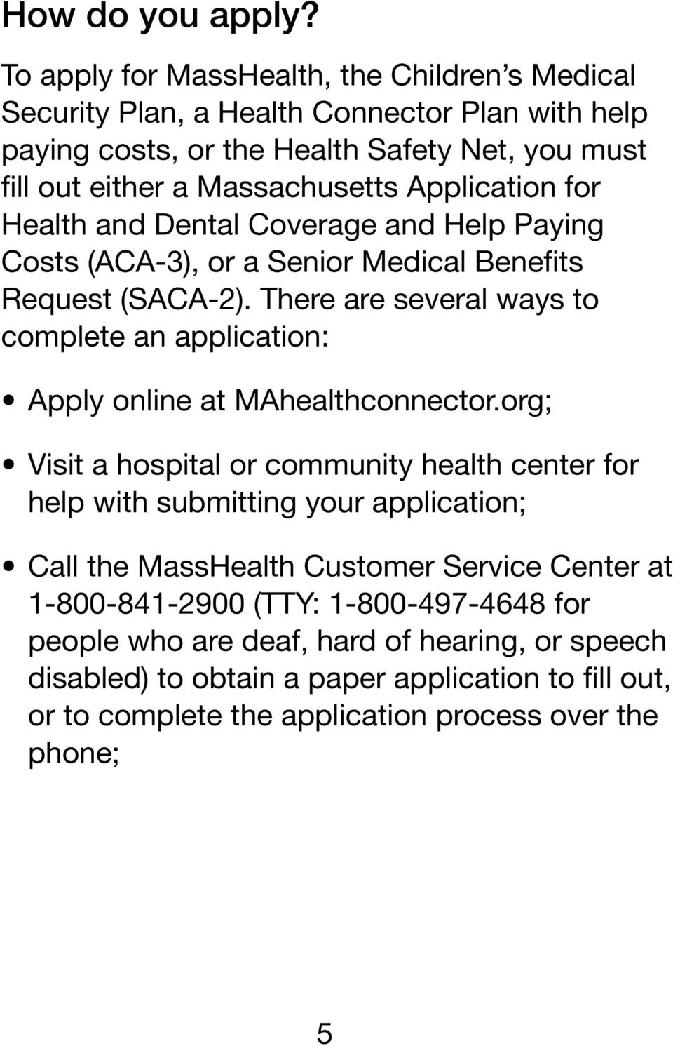 Application for Health and Dental Coverage and Help Paying Costs (ACA-3), or a Senior Medical Benefits Request (SACA-2).