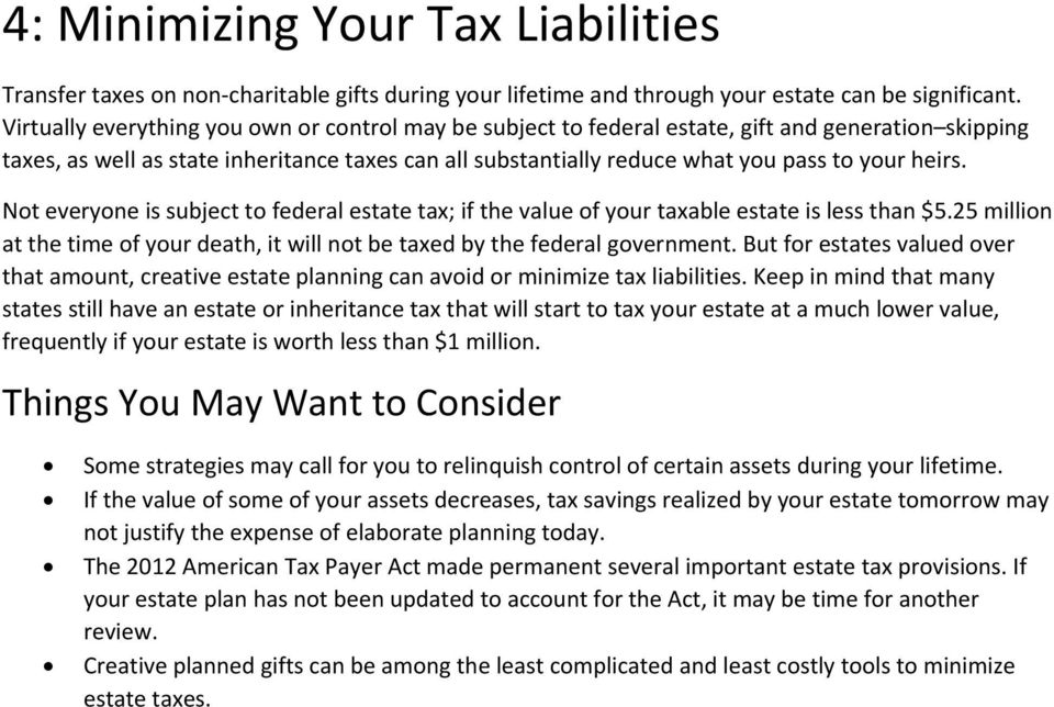 heirs. Not everyone is subject to federal estate tax; if the value of your taxable estate is less than $5.25 million at the time of your death, it will not be taxed by the federal government.