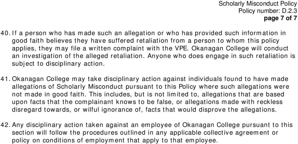 written complaint with the VPE. Okanagan College will conduct an investigation of the alleged retaliation. Anyone who does engage in such retaliation is subject to disciplinary action. 41.