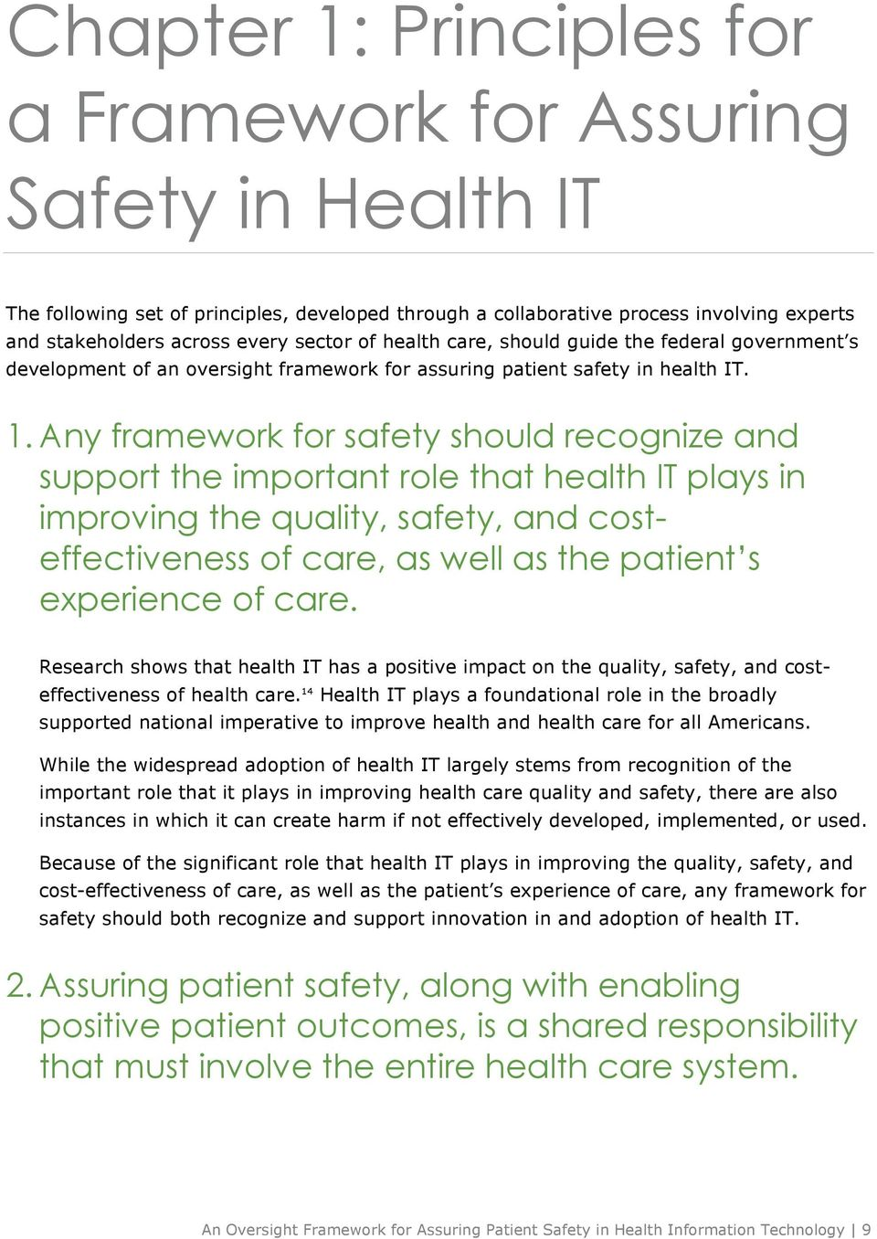 Any framework for safety should recognize and support the important role that health IT plays in improving the quality, safety, and costeffectiveness of care, as well as the patient s experience of