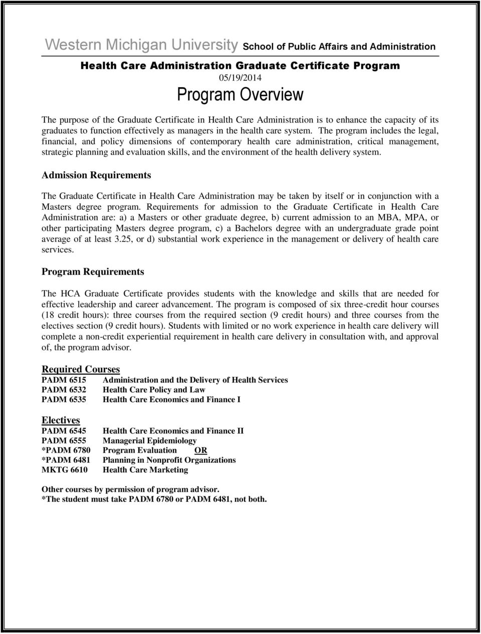 health delivery system. Admission Requirements The Graduate Certificate in Health Care Administration may be taken by itself or in conjunction with a Masters degree program.
