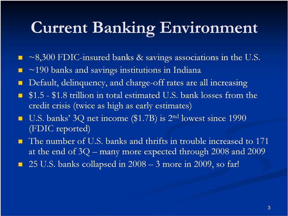 8 trillion in total estimated U.S. bank losses from the credit crisis (twice as high as early estimates) U.S. banks 3Q net income ($1.