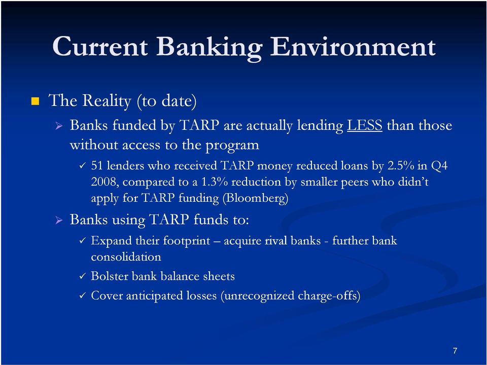 3% reduction by smaller peers who didn t apply for TARP funding (Bloomberg) Banks using TARP funds to: Expand