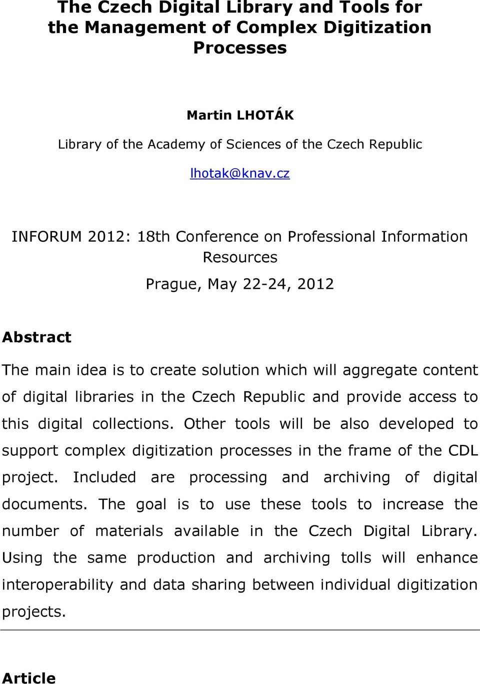 Czech Republic and provide access to this digital collections. Other tools will be also developed to support complex digitization processes in the frame of the CDL project.