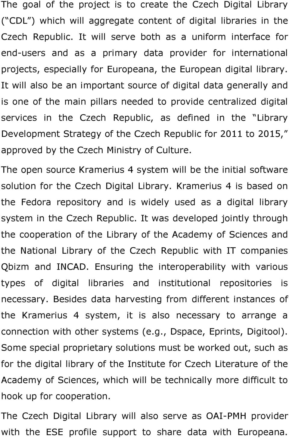 It will also be an important source of digital data generally and is one of the main pillars needed to provide centralized digital services in the Czech Republic, as defined in the Library