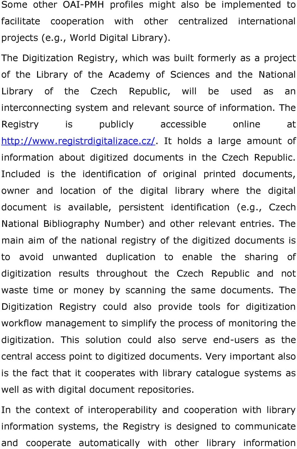 and relevant source of information. The Registry is publicly accessible online at http://www.registrdigitalizace.cz/.