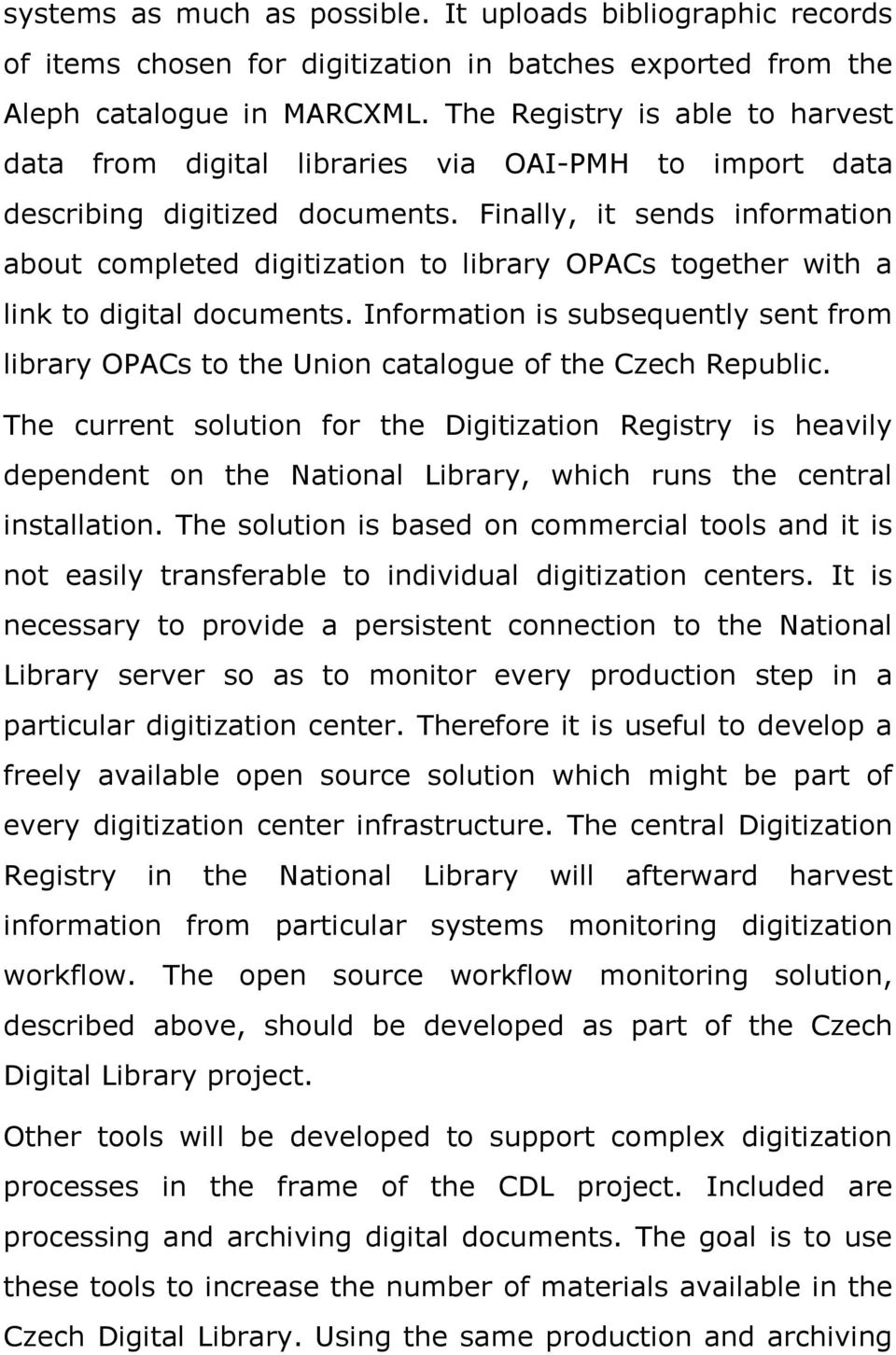 Finally, it sends information about completed digitization to library OPACs together with a link to digital documents.
