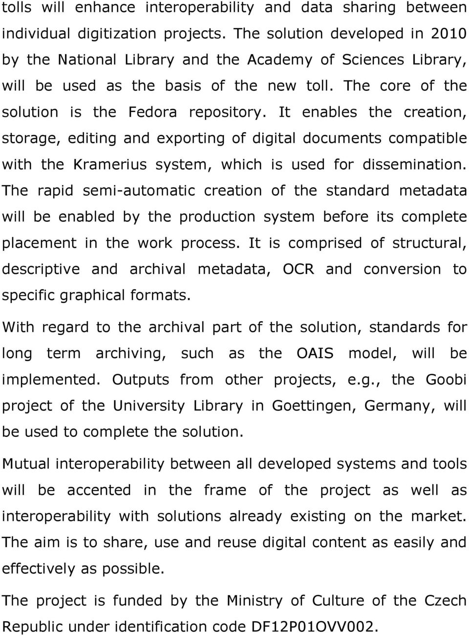 It enables the creation, storage, editing and exporting of digital documents compatible with the Kramerius system, which is used for dissemination.