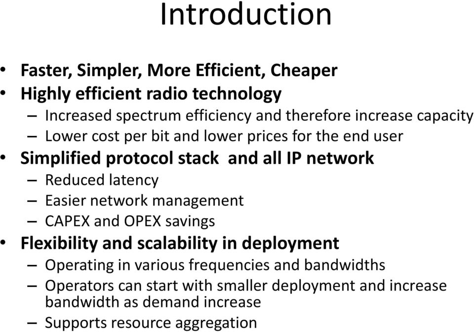Reduced latency Easier network management CAPEX and OPEX savings Flexibility and scalability in deployment Operating in various