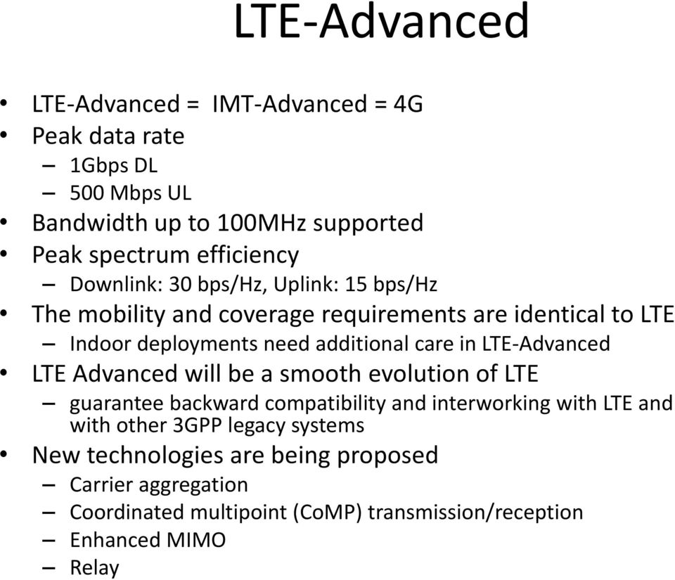 in LTE-Advanced LTE Advanced will be a smooth evolution of LTE guarantee backward compatibility and interworking with LTE and with other