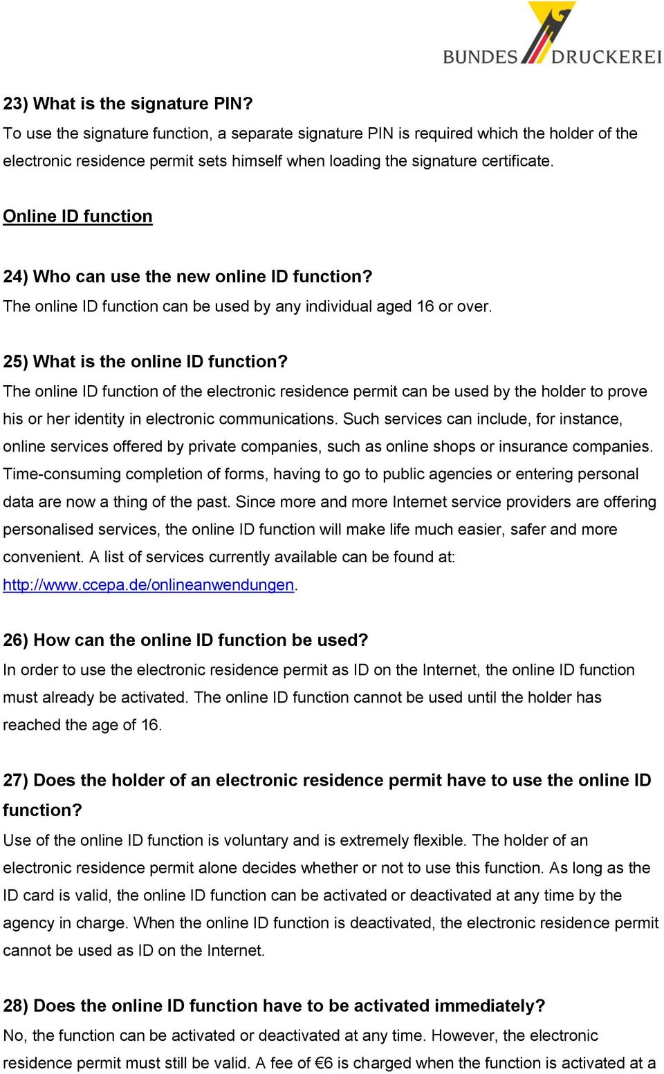 Online ID function 24) Who can use the new online ID function? The online ID function can be used by any individual aged 16 or over. 25) What is the online ID function?