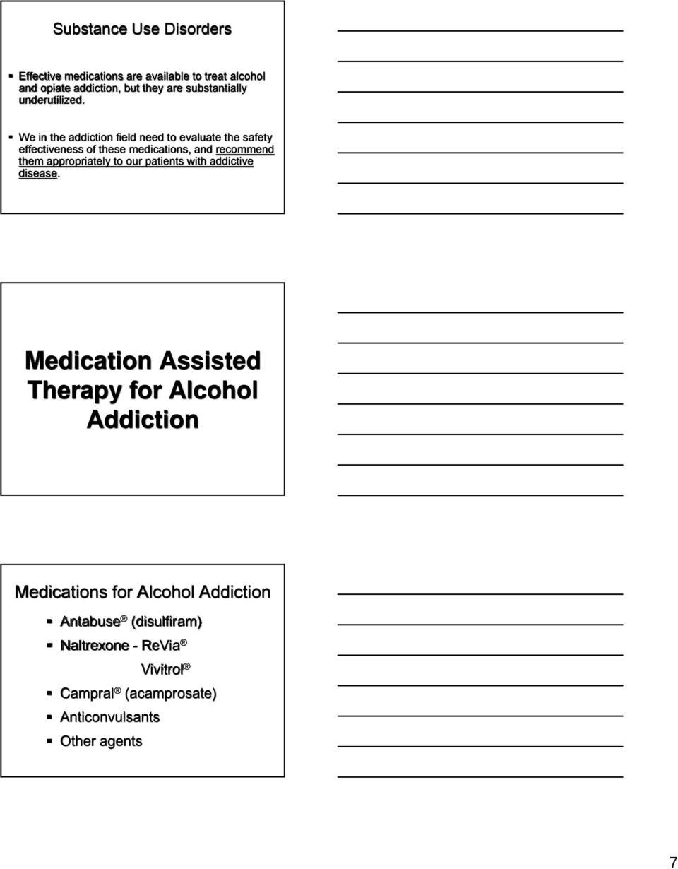 We in the addiction field need to evaluate the safety effectiveness of these medications, and recommend them appropriately
