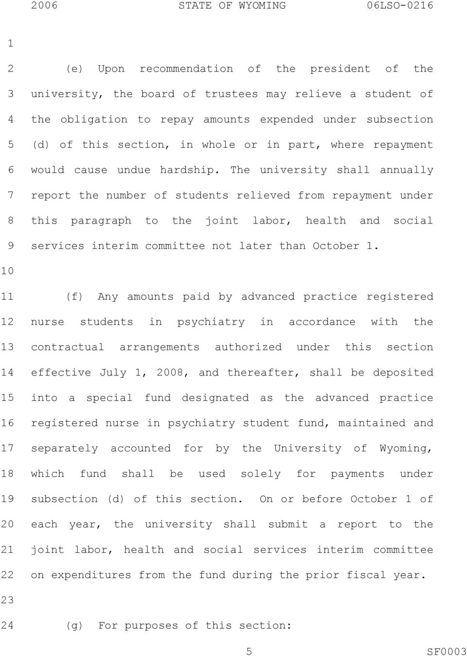 The university shall annually report the number of students relieved from repayment under this paragraph to the joint labor, health and social services interim committee not later than October.