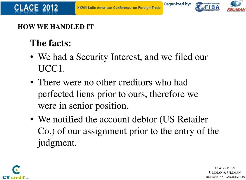 There were no other creditors who had perfected liens prior to ours,