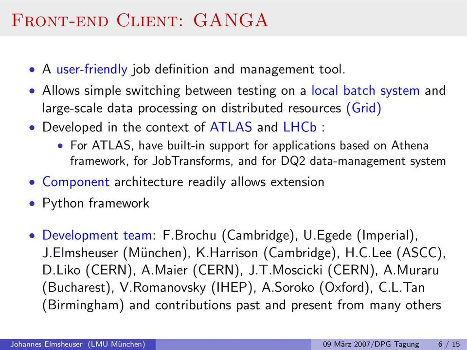 support for applications based on Athena framework, for JobTransforms, and for DQ2 data-management system Component architecture readily allows extension Python framework Development team: F.