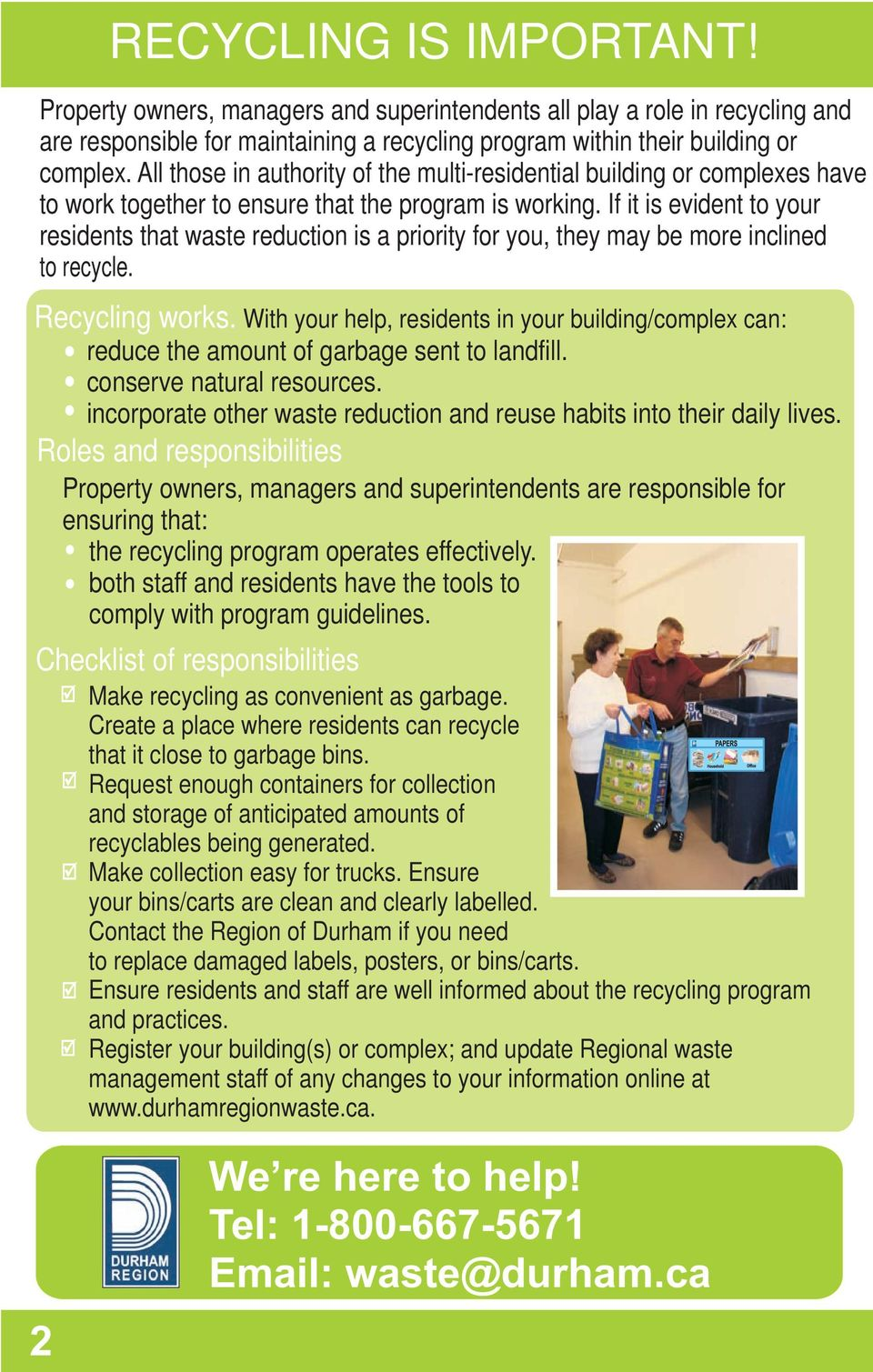 If it is evident to your residents that waste reduction is a priority for you, they may be more inclined to recycle. Recycling works.