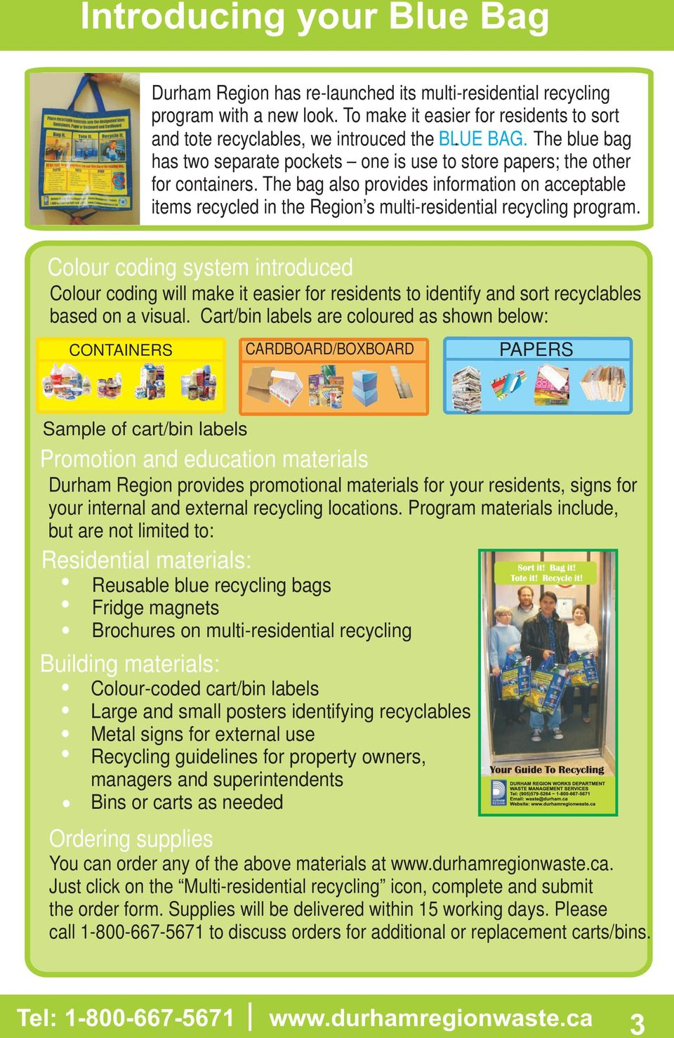 The bag also provides information on acceptable items recycled in the Region s multi-residential recycling program.