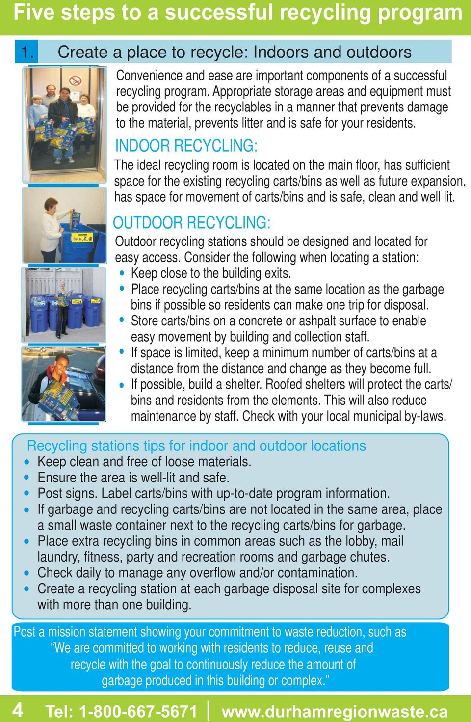 INDOOR RECYCLING: The ideal recycling room is located on the main floor, has sufficient space for the existing recycling carts/bins as well as future expansion, has space for movement of carts/bins