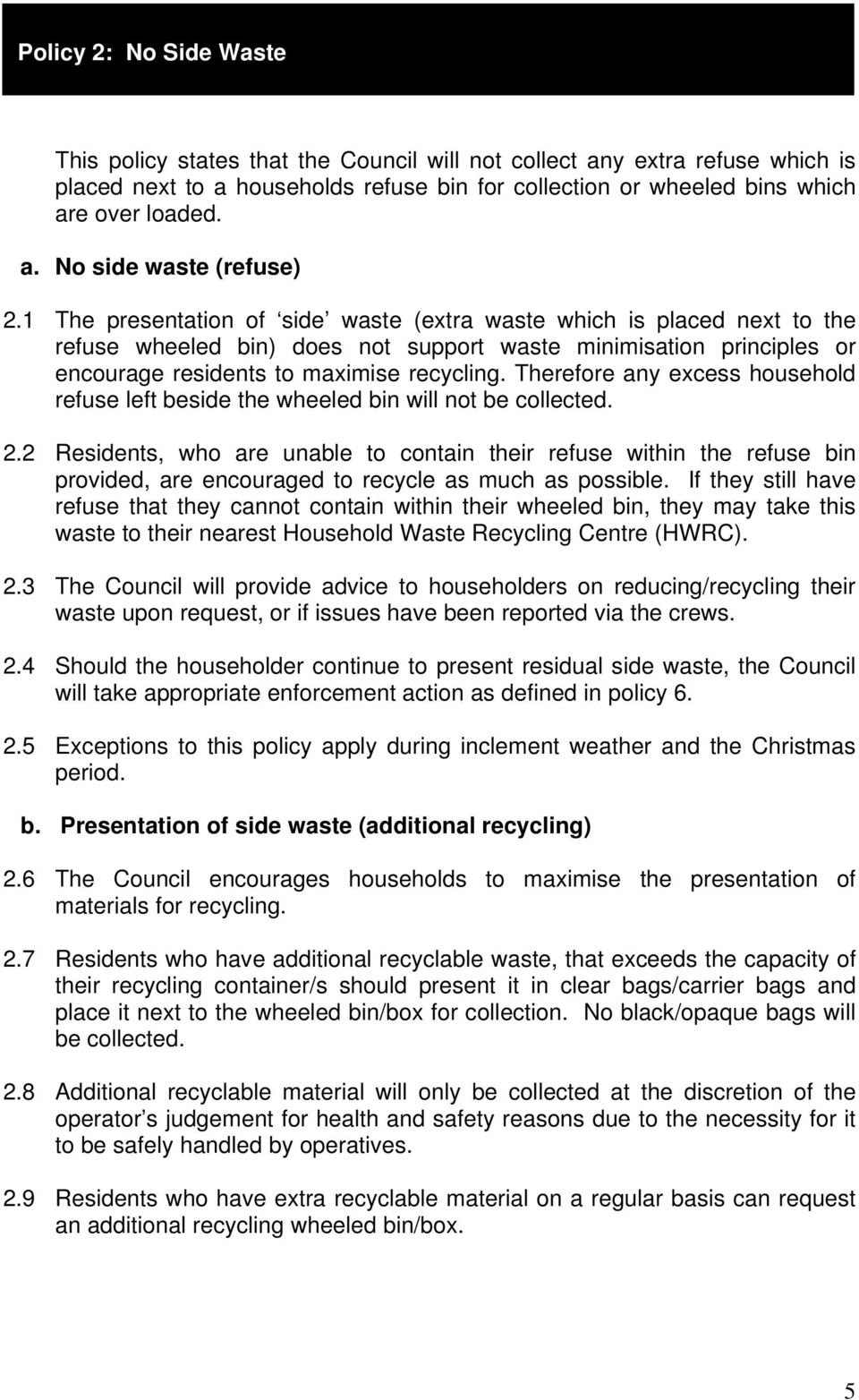 Therefore any excess household refuse left beside the wheeled bin will not be collected. 2.