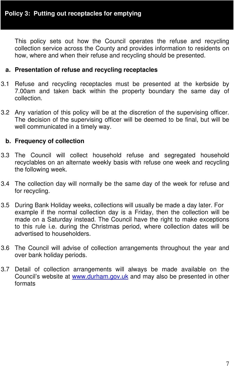 00am and taken back within the property boundary the same day of collection. 3.2 Any variation of this policy will be at the discretion of the supervising officer.