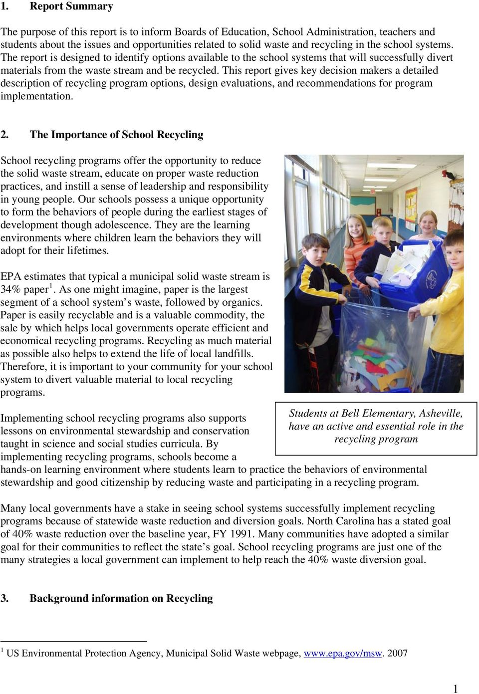 This report gives key decision makers a detailed description of recycling program options, design evaluations, and recommendations for program implementation. 2.