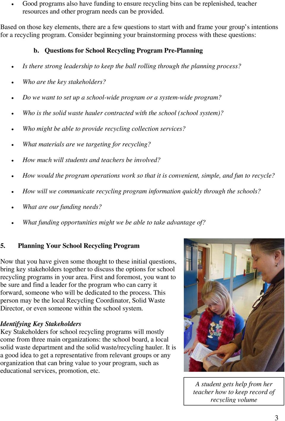 Questions for School Recycling Program Pre-Planning Is there strong leadership to keep the ball rolling through the planning process? Who are the key stakeholders?