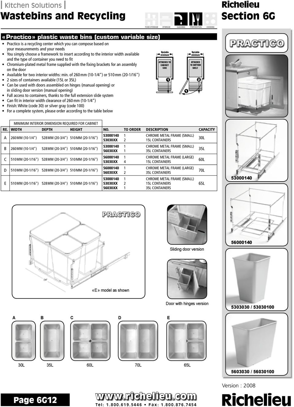 "min. of 60 mm (0-/4"") or 50 mm (0-/6"") sizes of containers available (5L or 35L) Can be used with doors assembled on hinges (manual opening) or in sliding door version (manual opening) Full access to"