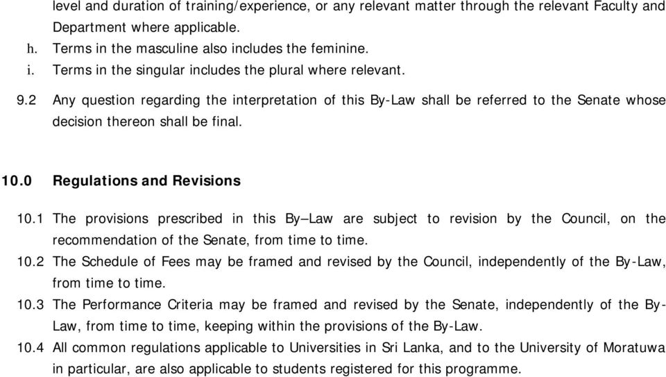 1 The provisions prescribed in this By Law are subject to revision by the Council, on the recommendation of the Senate, from time to time. 10.