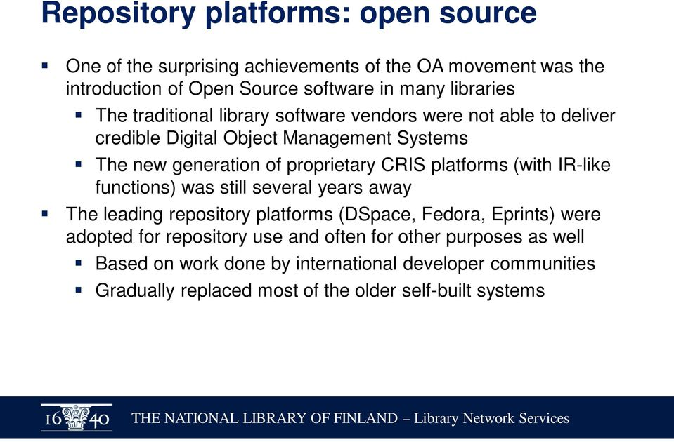 platforms (with IR-like functions) was still several years away The leading repository platforms (DSpace, Fedora, Eprints) were adopted for repository