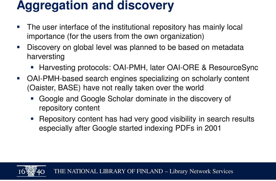 search engines specializing on scholarly content (Oaister, BASE) have not really taken over the world Google and Google Scholar dominate in the
