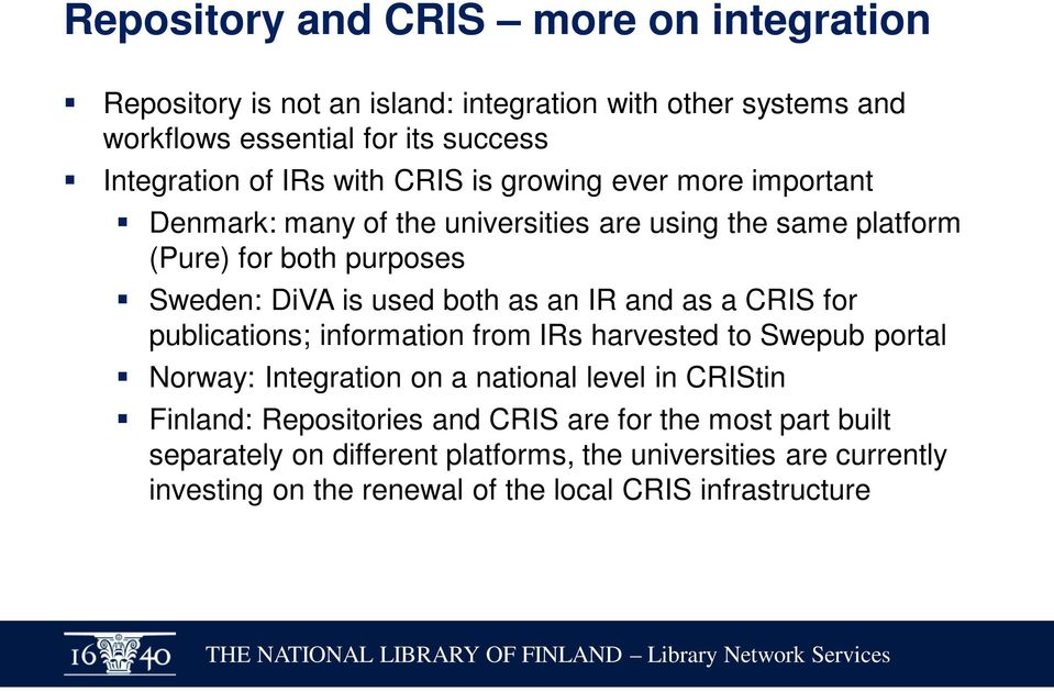 an IR and as a CRIS for publications; information from IRs harvested to Swepub portal Norway: Integration on a national level in CRIStin Finland: Repositories