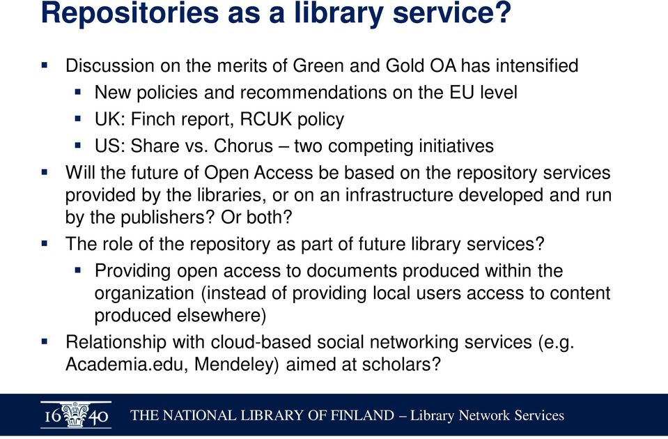 Chorus two competing initiatives Will the future of Open Access be based on the repository services provided by the libraries, or on an infrastructure developed and run by