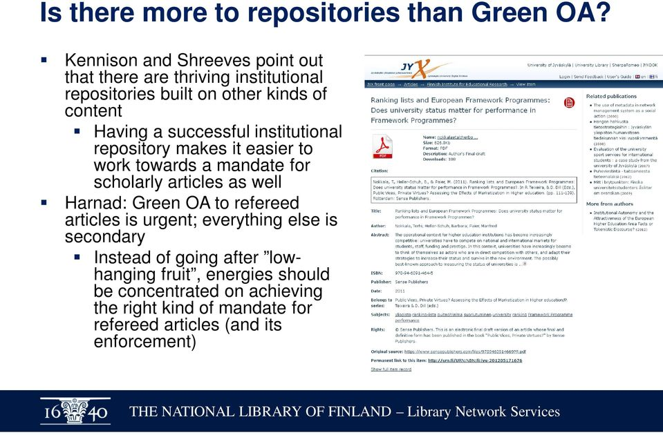 successful institutional repository makes it easier to work towards a mandate for scholarly articles as well Harnad: Green OA