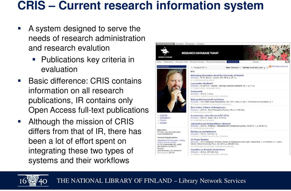 research publications, IR contains only Open Access full-text publications Although the mission of CRIS differs