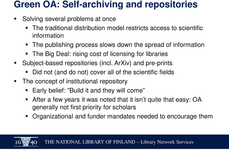ArXiv) and pre-prints Did not (and do not) cover all of the scientific fields The concept of institutional repository Early belief: Build it and they will