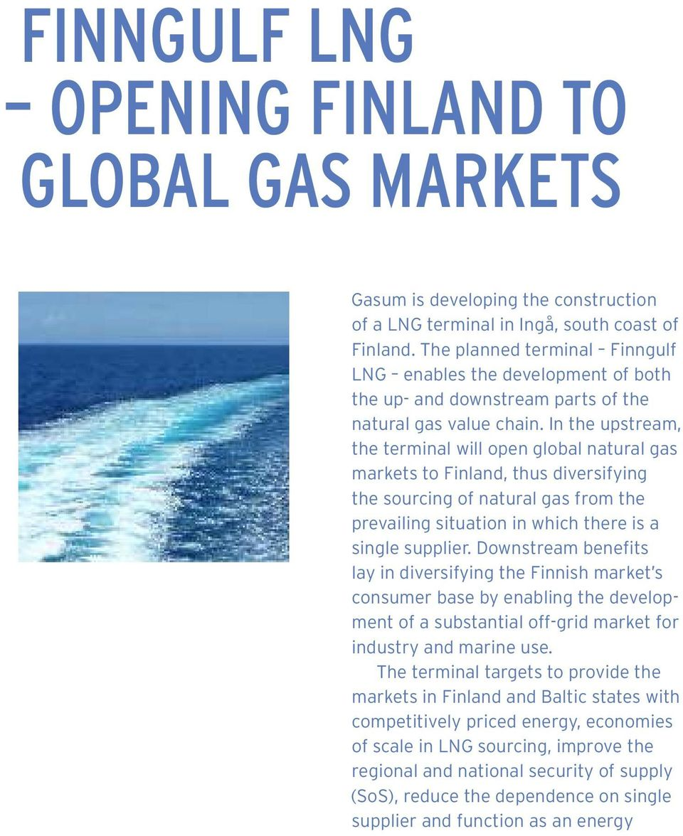 In the upstream, the terminal will open global natural gas markets to Finland, thus diversifying the sourcing of natural gas from the prevailing situation in which there is a single supplier.