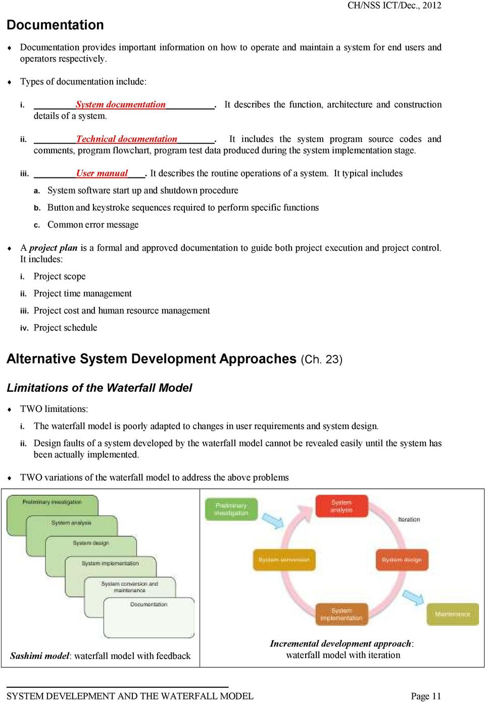 It includes the system program source codes and comments, program flowchart, program test data produced during the system implementation stage. iii. User manual.