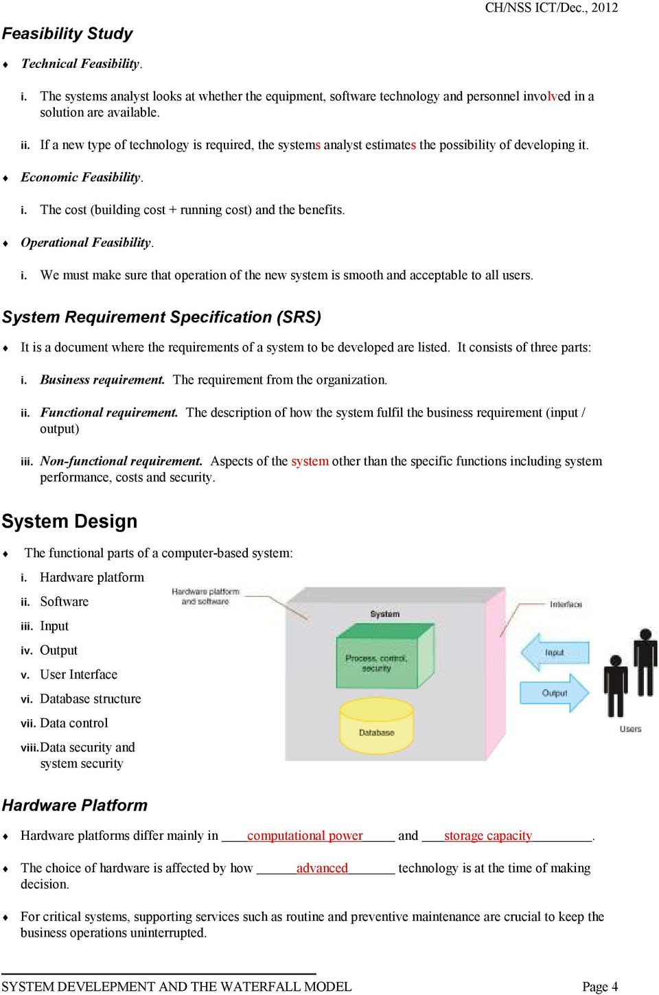 Operational Feasibility. i. We must make sure that operation of the new system is smooth and acceptable to all users.