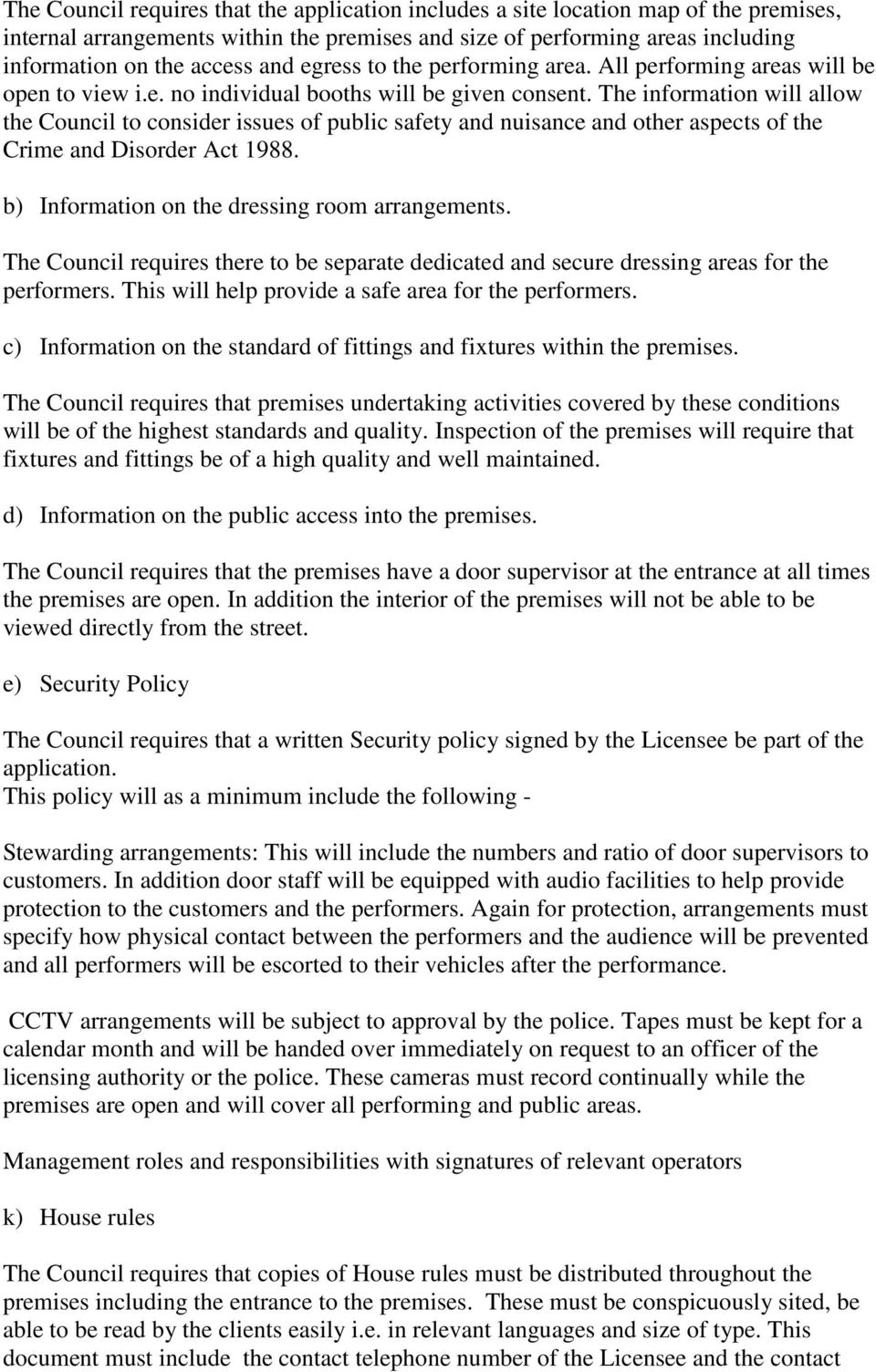 The information will allow the Council to consider issues of public safety and nuisance and other aspects of the Crime and Disorder Act 1988. b) Information on the dressing room arrangements.