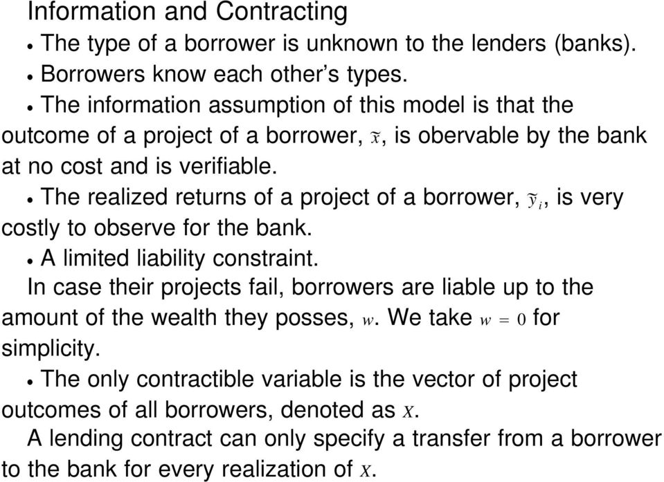 The realized returns of a project of a borrower, y i,isvery costly to observe for the bank. A limited liability constraint.
