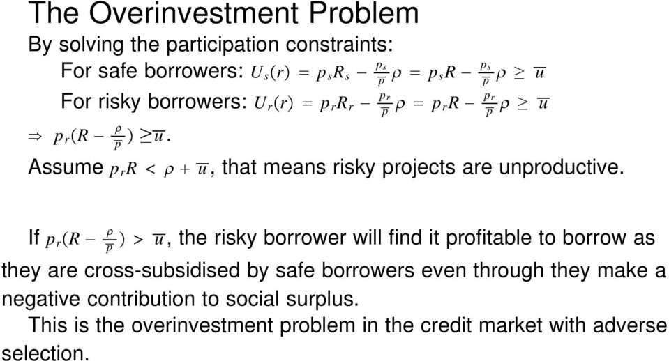 If p r R u, the risky borrower will find it profitable to borrow as p they are cross-subsidised by safe borrowers even