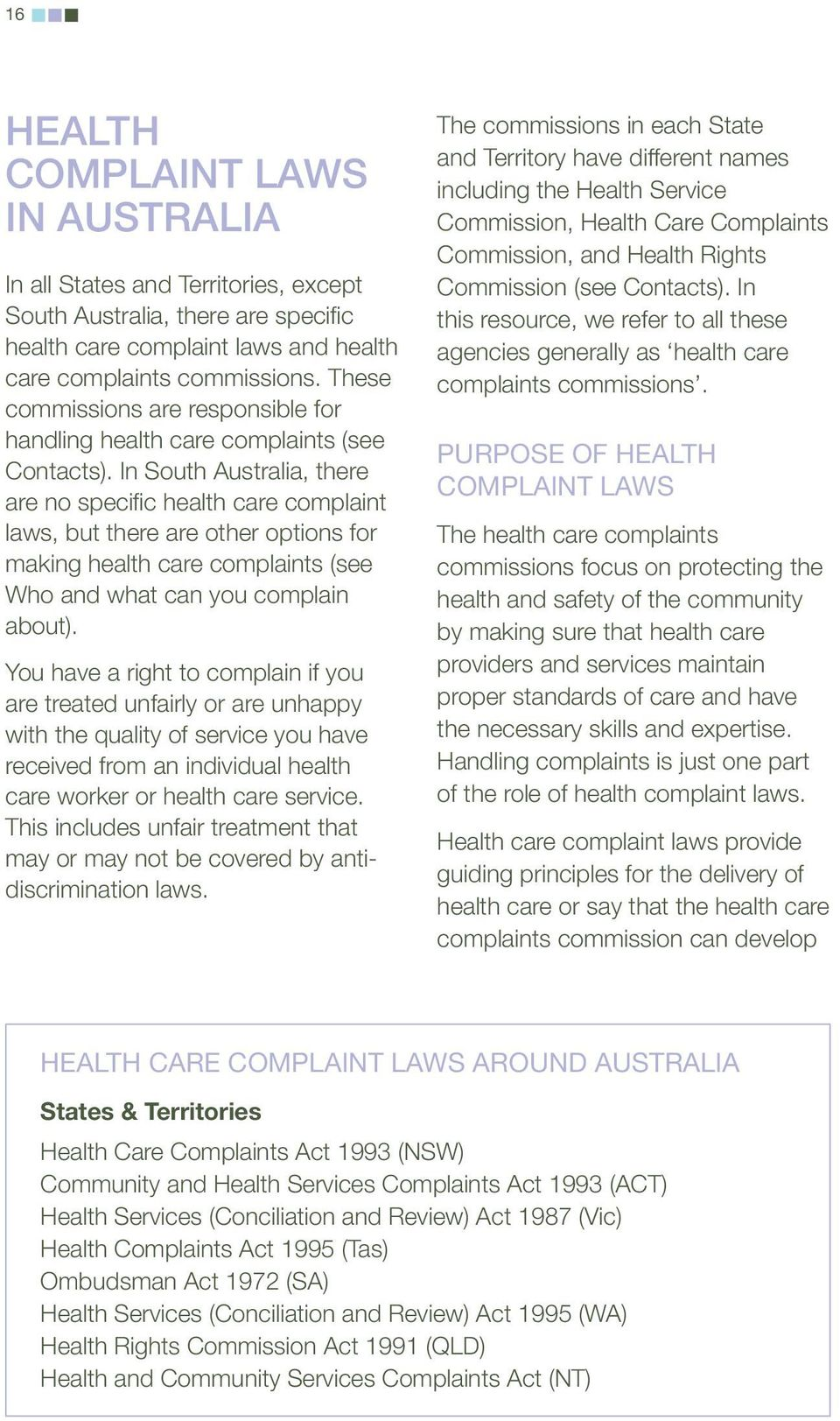 In South Australia, there are no specific health care complaint laws, but there are other options for making health care complaints (see Who and what can you complain about).
