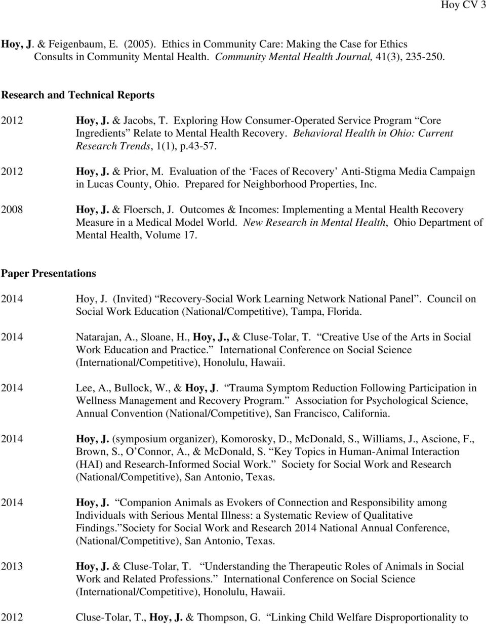Behavioral Health in Ohio: Current Research Trends, 1(1), p.43-57. 2012 Hoy, J. & Prior, M. Evaluation of the Faces of Recovery Anti-Stigma Media Campaign in Lucas County, Ohio.
