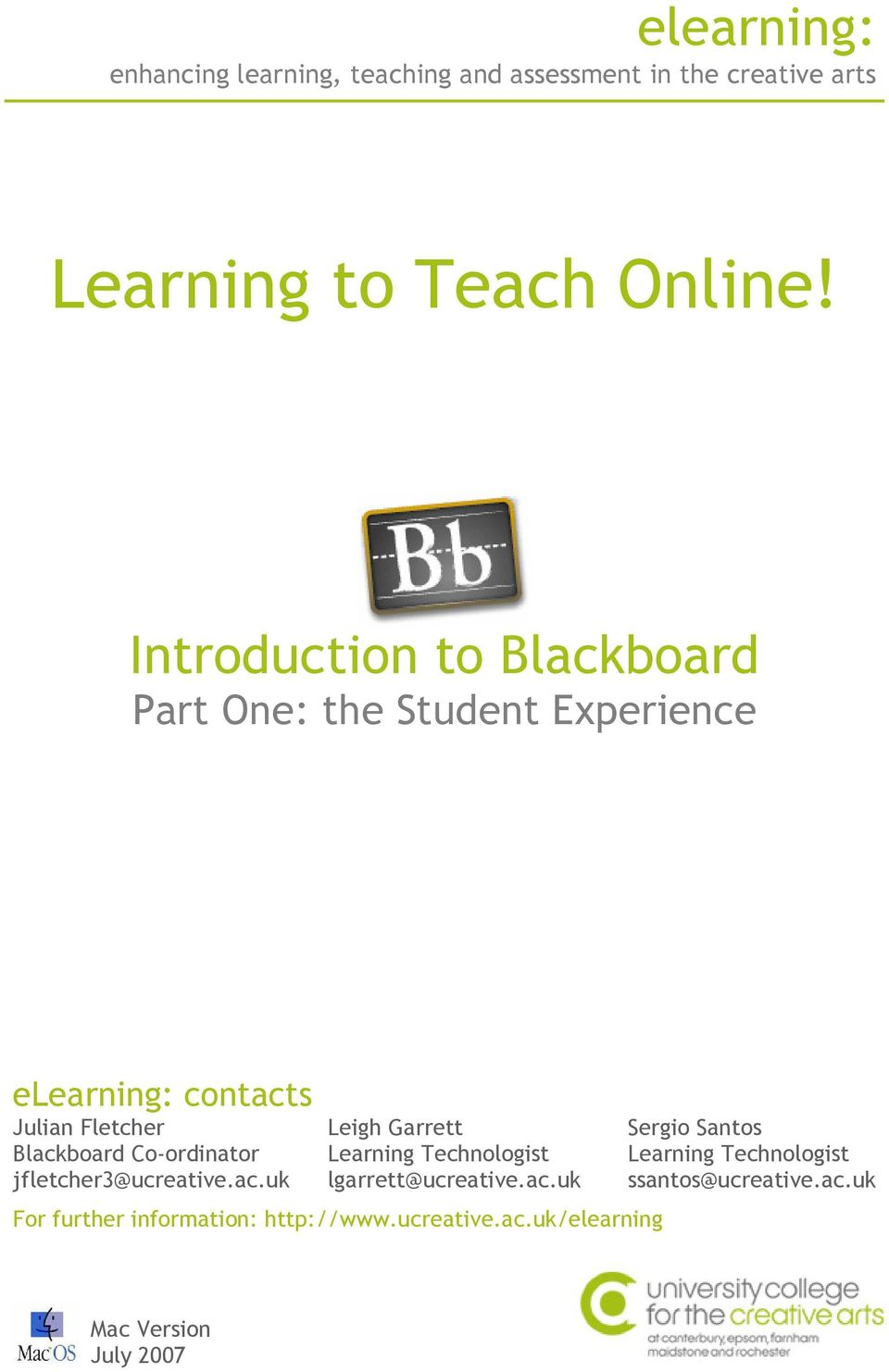 Sergio Santos Blackboard Co-ordinator Learning Technologist Learning Technologist jfletcher3@ucreative.ac.uk lgarrett@ucreative.
