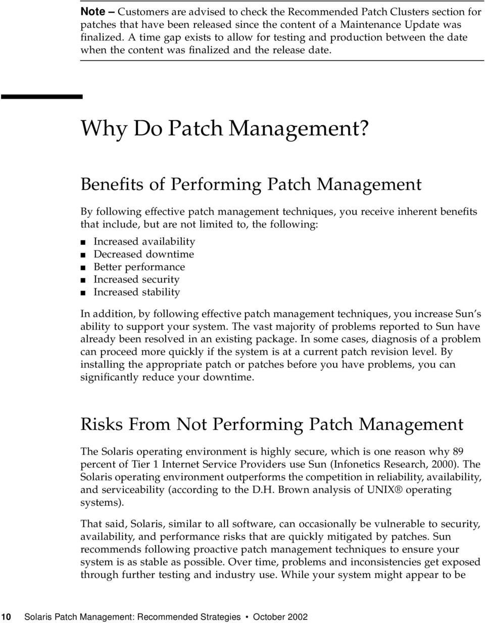 Benefits of Performing Patch Management By following effective patch management techniques, you receive inherent benefits that include, but are not limited to, the following: Increased availability