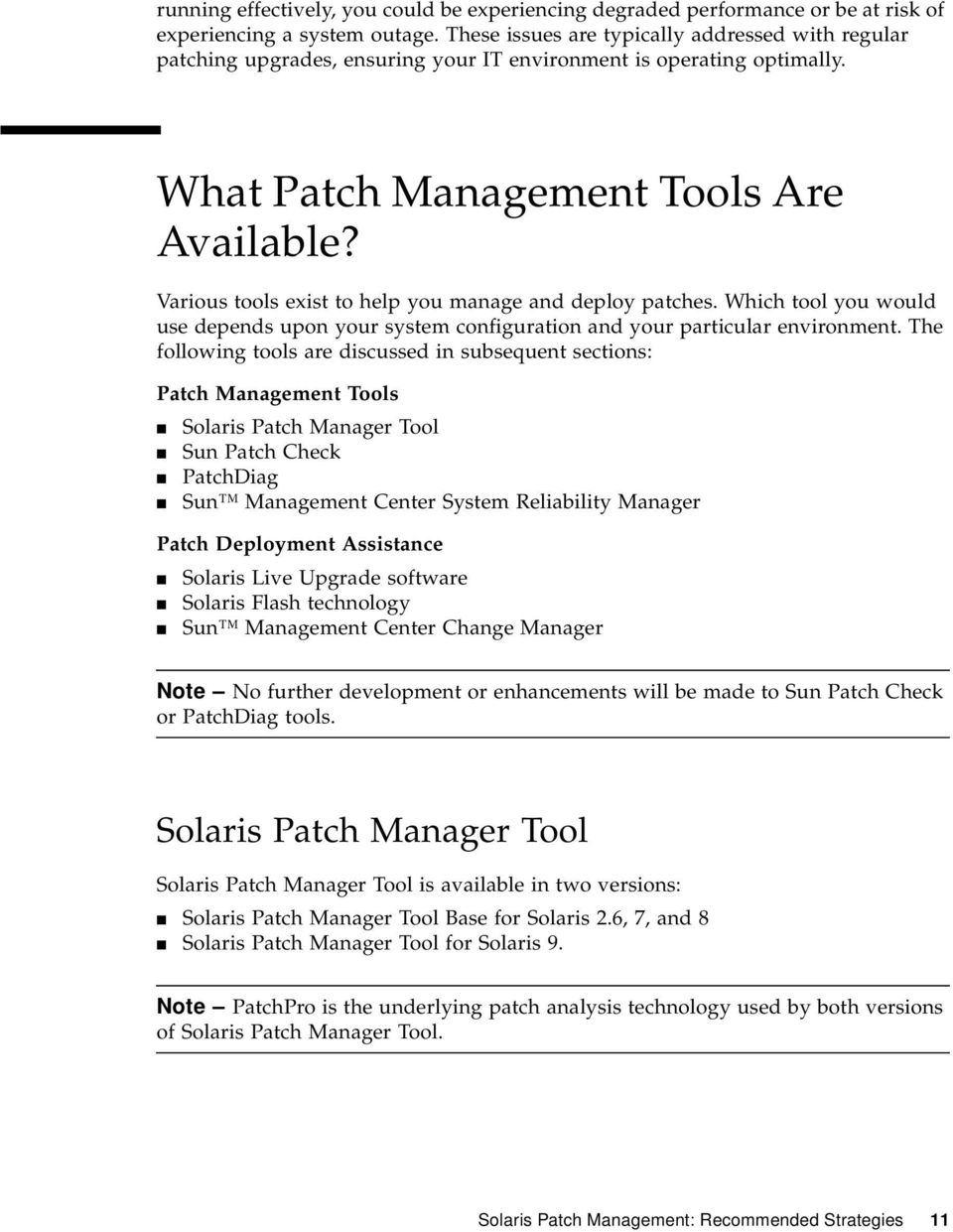 Various tools exist to help you manage and deploy patches. Which tool you would use depends upon your system configuration and your particular environment.