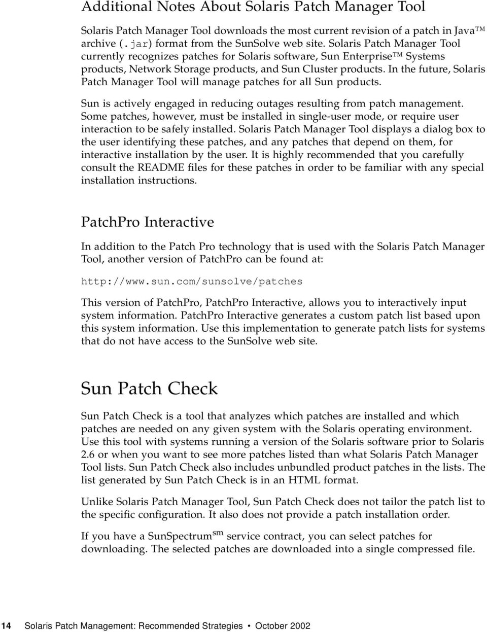 In the future, Solaris Patch Manager Tool will manage patches for all Sun products. Sun is actively engaged in reducing outages resulting from patch management.