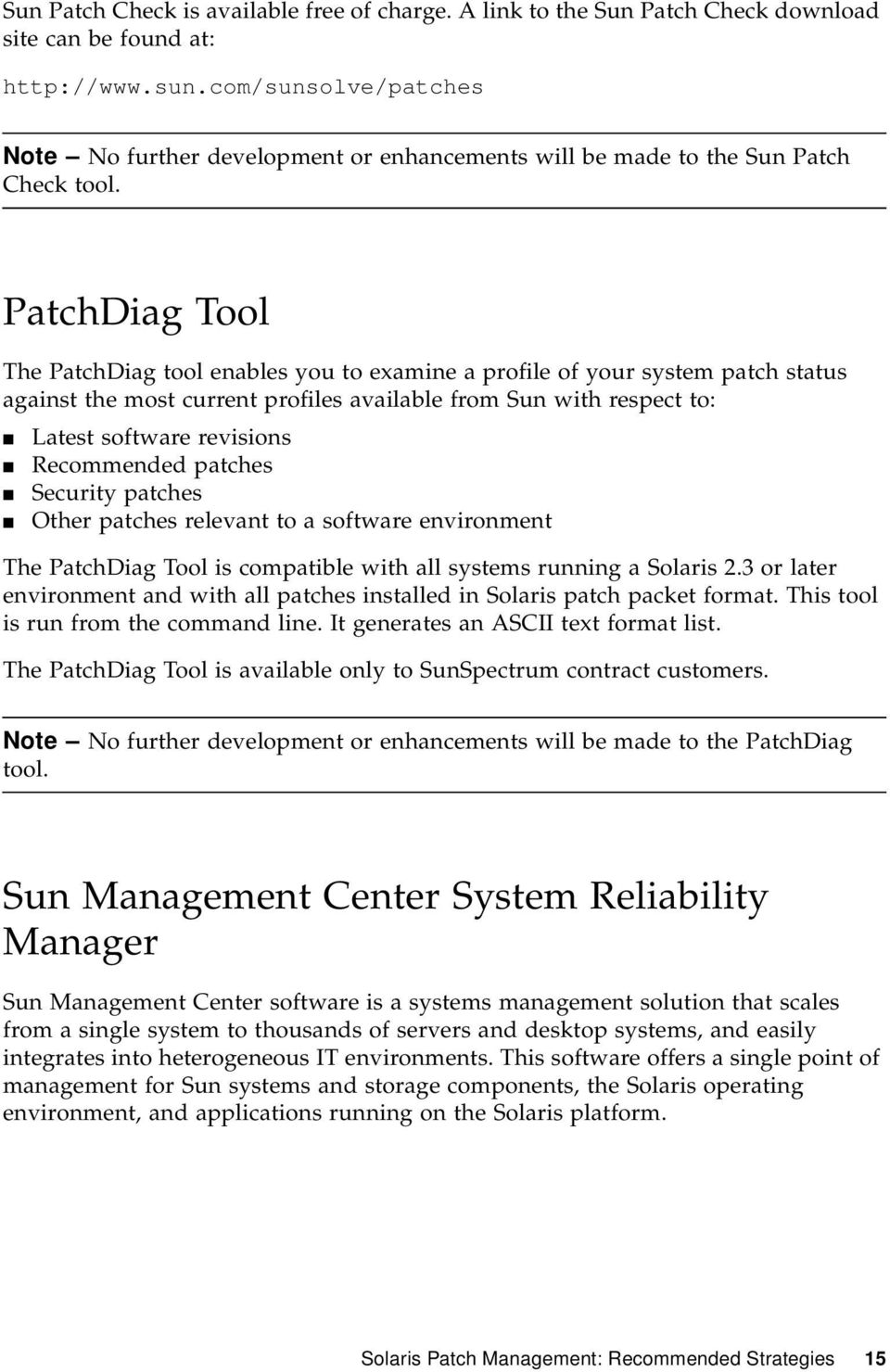 PatchDiag Tool The PatchDiag tool enables you to examine a profile of your system patch status against the most current profiles available from Sun with respect to: Latest software revisions