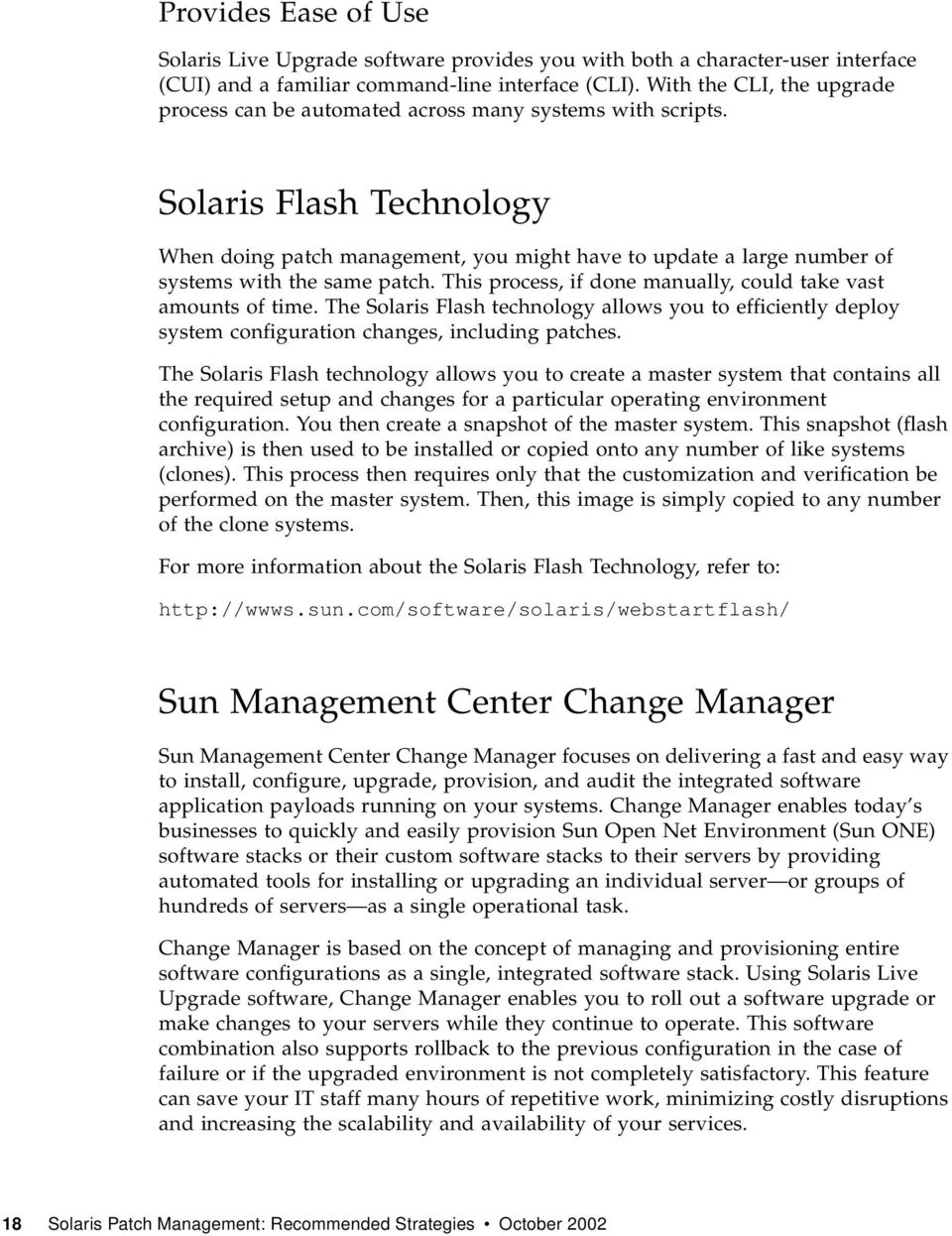 Solaris Flash Technology When doing patch management, you might have to update a large number of systems with the same patch. This process, if done manually, could take vast amounts of time.
